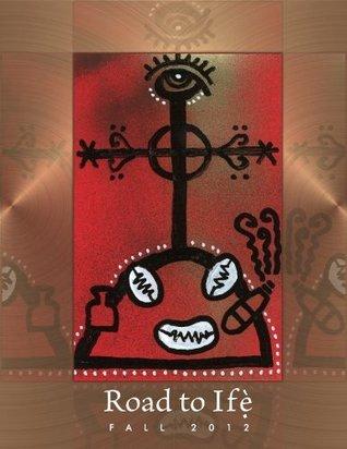 Road To Ife Magazine (Fall 2012)  by  Xochipala Maes Valdez