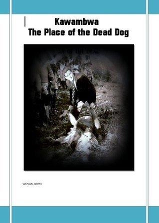 Kawambwa - The Place of the Dead Dog  by  Warwick Dalzell