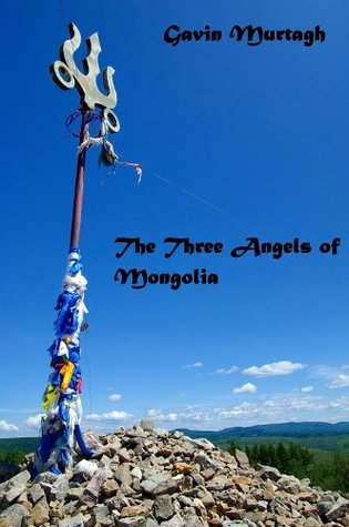The Three Angels of Mongolia  by  Gavin Murtagh