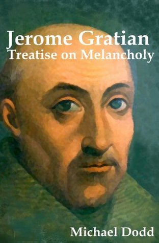 Jerome Gratian: Treatise on Melancholy  by  Michael Dodd