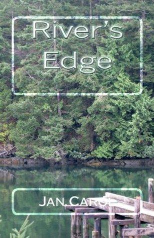Rivers Edge  by  Jan Carol