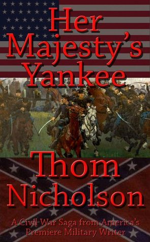 Her Majestys Yankee (The Civil War Series)  by  Thom Nicholson
