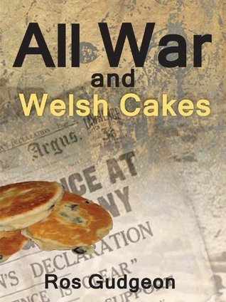All War and Welsh Cakes  by  Ros Gudgeon