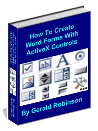 How To Create Word Forms With ActiveX Controls (How To Create Forms In Word & Excel 2010)  by  Gerald Robinson
