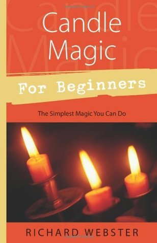 Candle Magic For Beginners: The Simplest Magic You Can Do Richard Webster