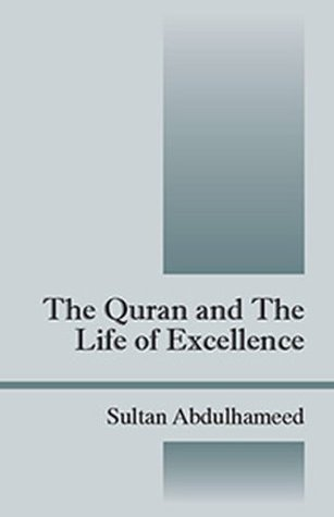 The Quran and The Life of Excellence  by  Sultan Abdulhameed