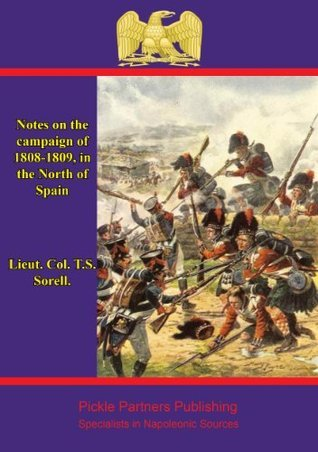 Notes on the campaign of 1808-1809, in the North of Spain  by  T.S. Sorell