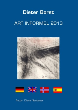 Art Informel 2013  by  Dieter Borst