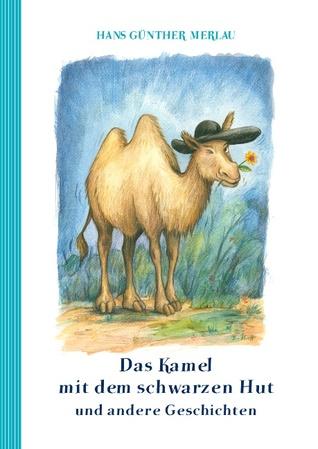 Das Kamel mit dem schwarzen Hut und andere Geschichten Hans Günther Merlau