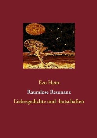 Raumlose Resonanz: Liebesgedichte und -botschaften Ezo Hein