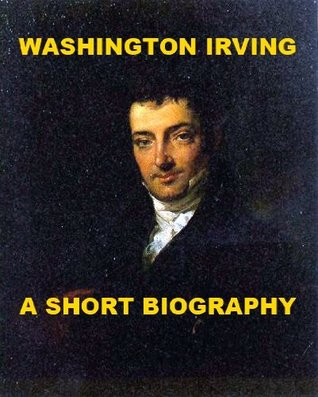 Washington Irving - A Short Biography Richard Garnett