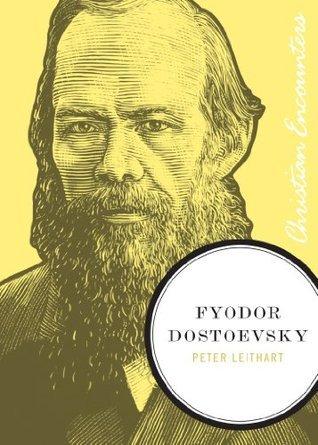 Fyodor Dostoevsky (Christian Encounters Series)  by  Peter J. Leithart
