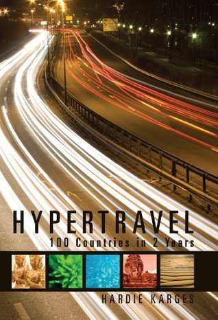 Hypertravel: 100 Countries in 2 Years Hardie Karges