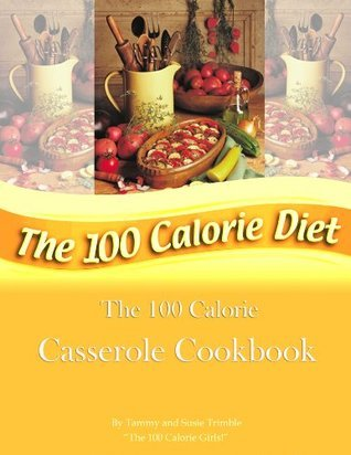 The 100 Calorie Casserole Cookbook Tammy Trimble