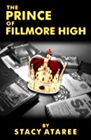 The Prince of Fillmore High  by  Stacy Ataree