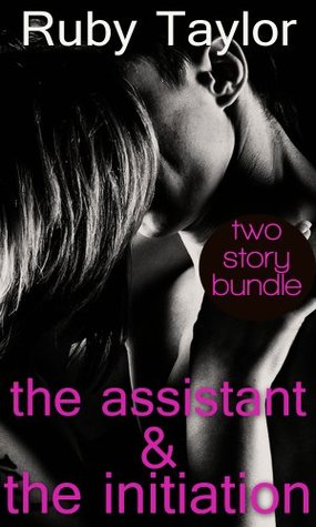 The Assistant & The Initiation  by  Ruby Taylor