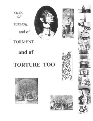 Tales of Turmoil, Torment and of Torture too  by  appleton schneider