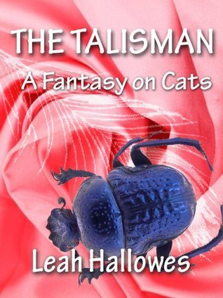 THE TALISMAN A Fantasy on Cats  by  Leah Hallowes