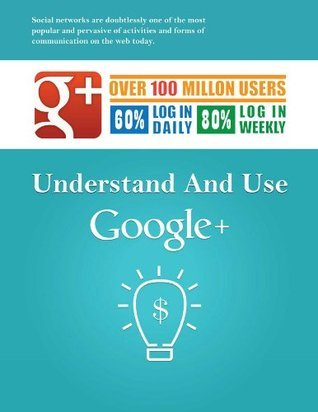 Understand and Use Google+  by  David Steel