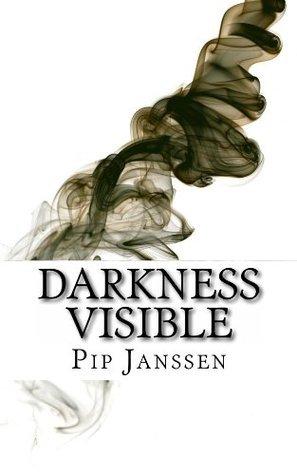 Darkness Visible Pip Janssen