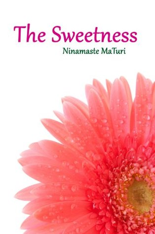 The Sweetness (The Gerbera Series)  by  Ninamaste MaTuri
