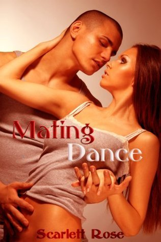 Mating Dance: A Short Erotic Story  by  Scarlett  Rose