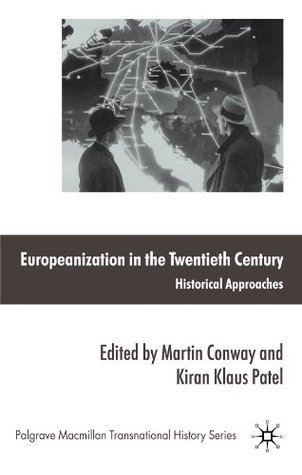 Europeanization in the Twentieth Century: Historical Approaches (Palgrave Macmillan Transnational History Series)  by  Martin Conway