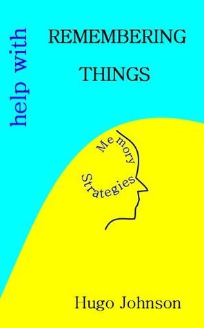 Help With Remembering Things - memory strategies Hugo Johnson