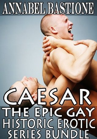 CAESAR: The Epic Gay Erotic Historic Series Bundle Annabel Bastione
