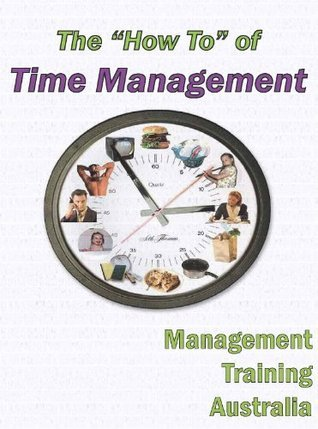 The How To of Time Management (The How To Series from Management Training Australia) Management Training Australia