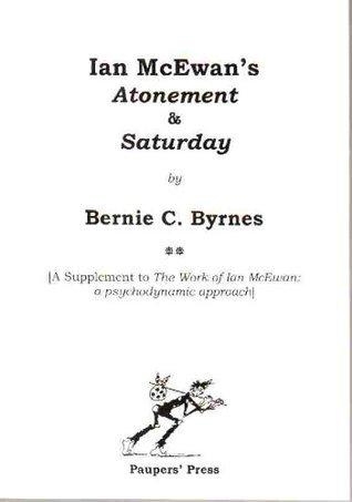 Ian McEwans Atonement and Saturday Bernie C. Byrnes