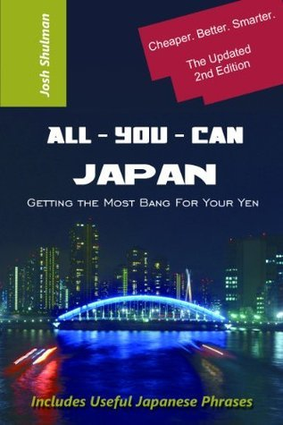 All-You-Can Japan: Getting the Most Bang For Your Yen  by  Josh Shulman