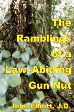 The Ramblings of a Law-Abiding Gun Nut  by  John  Elliott