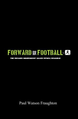Forward in Football: Individual Soccer Development Textbook Paul Watson Fraughton