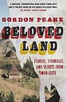Beloved Land: stories, struggles, and secrets from Timor-Leste