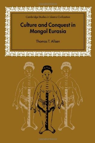 Culture And Conquest In Mongol Eurasia Thomas T. Allsen