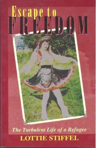 Escape to Freedom Lottie Stiffel