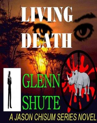 Living Death - A Jason Chisum Crime Novel (Jason Chisum Series)  by  Glenn Shute