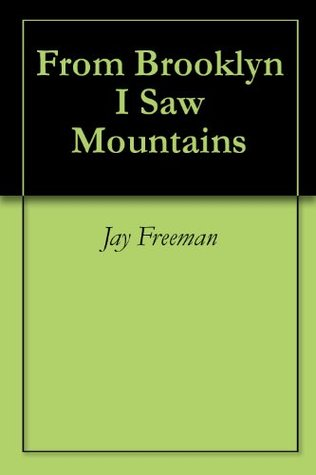 From Brooklyn I Saw Mountains Jay Freeman