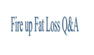 Fire up Fat Loss Q&A  by  Diet Consultant