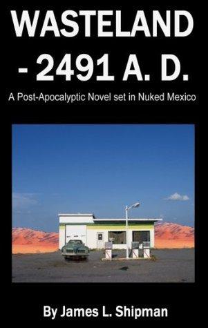 Wasteland - 2491 A. D.  by  James L. Shipman II