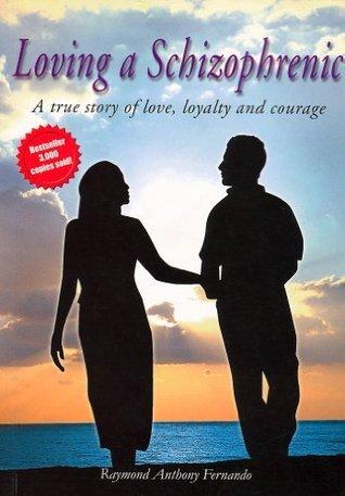 Loving a Schizophrenic  by  Raymond Anthony Fernando