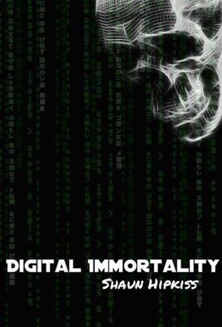 Digital Immortality  by  Shaun Hipkiss