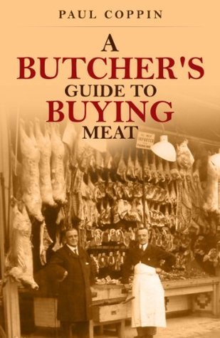 A Butchers Guide To Buying Meat  by  Paul Coppin