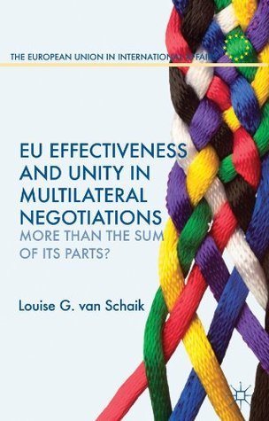 EU Effectiveness and Unity in Multilateral Negotiations: More than the Sum of its Parts?  by  Louise van Schaik