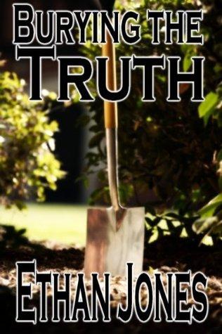 Burying The Truth Ethan Jones
