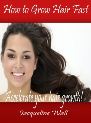 How to Grow Hair Fast  by  Jacqueline Wall
