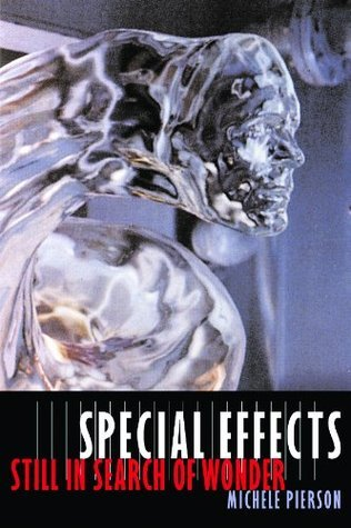 Special Effects: Still in Search of Wonder (Film and Culture Series)  by  Michele Pierson