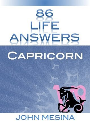 86 Life Answers: Capricorn  by  John Mesina