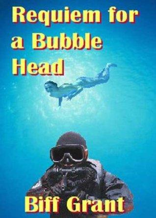 Requiem For A Bubble Head Biff Grant